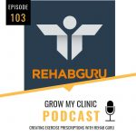 Grow Your Clinic Podcast Episode 103 with Steven Taylor of Rehab Guru
