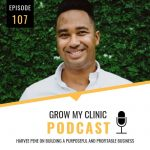 107 - Harvee Pene on Building a Purposeful and Profitable Business | Grow Your Clinic Podcast